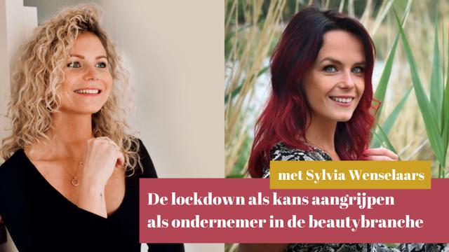 Video: De lockdown als kans aangrijpen als ondernemer in de beautybranche met Sylvia Wenselaars